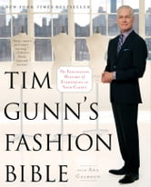 Tim Gunn's Fashion Bible - The Fascinating History of Everything in Your Closet ebook by Tim Gunn,Ada Calhoun