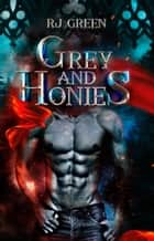 Grey and Honies ebook by RJ Green