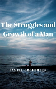 The Struggles and Growth of a Man ebook by Jamell Crouthers