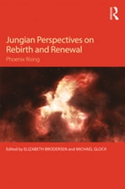 Jungian Perspectives on Rebirth and Renewal - Phoenix rising ebook by
