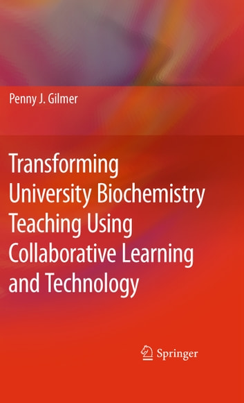 Transforming University Biochemistry Teaching Using Collaborative Learning and Technology - Ready, Set, Action Research! ebook by Penny J. Gilmer