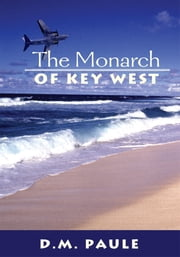 The Monarch of Key West ebook by D.M. Paule