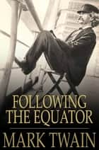 Following the Equator - A Journey Around the World ebook by