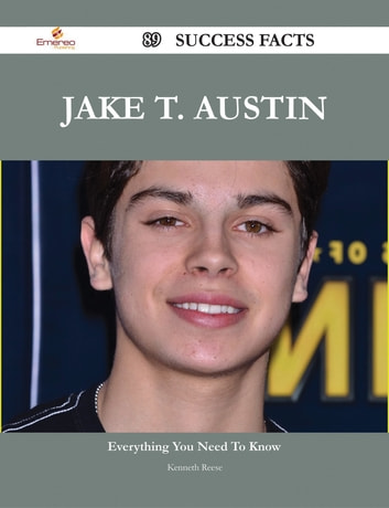 Jake T. Austin 89 Success Facts - Everything you need to know about Jake T. Austin ebook by Kenneth Reese