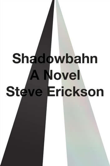 Shadowbahn ebook by Steve Erickson