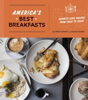 America's Best Breakfasts - Favorite Local Recipes from Coast to Coast ebook by Lee Brian Schrager,Adeena Sussman