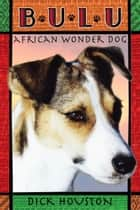 Bulu: African Wonder Dog ebook by Dick Houston