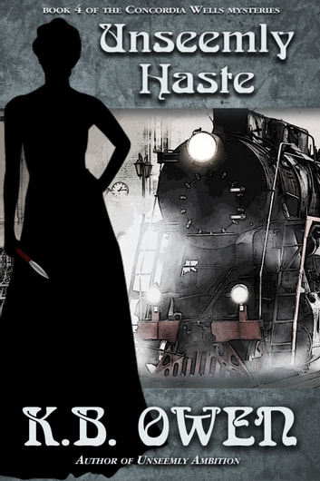 Unseemly Haste - A Concordia Wells Mystery ebook by K.B. Owen