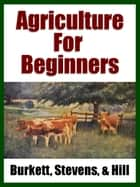 Agriculture for Beginners ebook by Midwest Journal Press, Charles William Burkett, Frank Lincoln Stevens