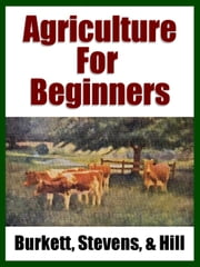 Agriculture for Beginners ebook by Midwest Journal Press,Charles William Burkett,Frank Lincoln Stevens