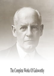 The Complete Works Of Galsworthy ebook by John Galsworthy