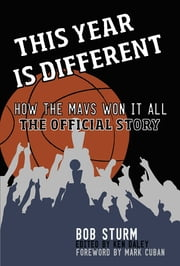 This Year Is Different - How the Mavs Won It All--The Official Story ebook by Bob Sturm