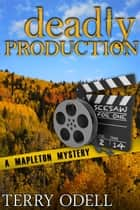 Deadly Production - A Mapleton Mystery ebook by Terry Odell