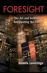 Foresight: The Art and Science of Anticipating the Future ebook by Loveridge, Denis