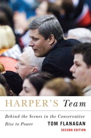 Harper's Team - Behind the Scenes in the Conservative Rise to Power ebook by Tom Flanagan