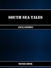 South Sea Tales ebook by Jack London