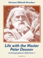 Life with the Master Peter Deunov - Autobiographical Reflections 2 ebook by Omraam Mikhaël Aïvanhov