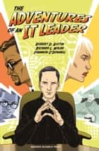 Adventures of an It Leader ebook by Robert D. Austin,Richard L. Nolan,Shannon O'Donnell