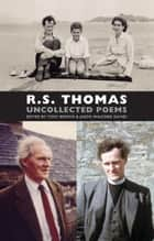Uncollected Poems ebook by R.S. Thomas