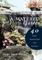 A Watered Garden ebook by Vickie Sneed Hunter