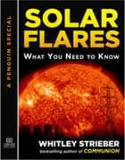 Solar Flares - What You Need to Know: A Special from Tarcher/Penguin ebook by Whitley Strieber