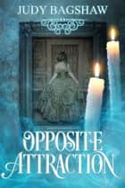 Opposite Attraction ebook by Judy Bagshaw