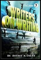 Writers on Writing Vol.3: An Author's Guide - Writers on Writing, #3 ebook by Jonathan Janz, Nerine Dorman, Kealan Patrick Burke,...