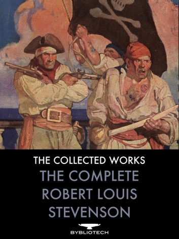 The Complete Robert Louis Stevenson - The Collected Works eBook by Robert Louis Stevenson