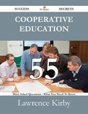 Cooperative Education 55 Success Secrets - 55 Most Asked Questions On Cooperative Education - What You Need To Know ebook by Lawrence Kirby
