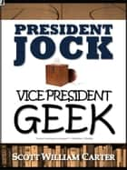 President Jock, Vice President Geek ebook by Scott William Carter