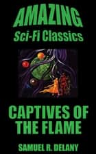 Captives of the Flame ebook by Samuel R. Delany