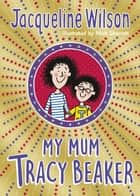 My Mum Tracy Beaker ebook by Jacqueline Wilson, Nick Sharratt, Nick Sharratt
