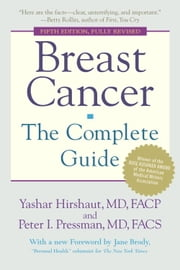 Breast Cancer: The Complete Guide - Fifth Edition ebook by Yashar Hirshaut,Peter Pressman,Jane Brody