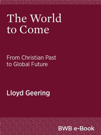 The World to Come - From Christian Past to Global Future ebook by Lloyd Geering