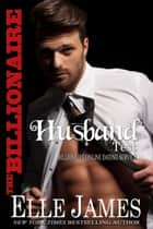 The Billionaire Husband Test ebook by Elle James, Myla Jackson