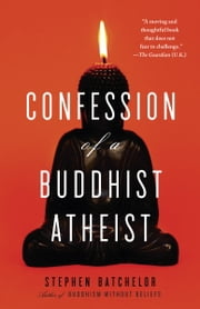 Confession of a Buddhist Atheist ebook by Stephen Batchelor