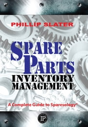 Spare Parts Inventory Management - A Complete Guide to Sparesology ebook by Phillip Slater