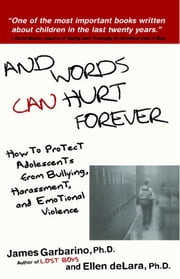 And Words Can Hurt Forever - How to Protect Adolescents from Bullying, Harassment, and Emotional Violence ebook by James Garbarino, Ph.D.,Ellen deLara, Ph.D.
