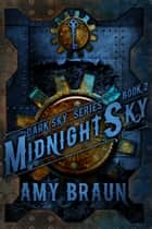 Midnight Sky - A Dark Sky Novel ebook by Amy Braun