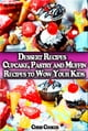 ebook Dessert Recipes: Cupcake, Pastry and Muffin Recipes To Wow Your Kids di Chris Cooker