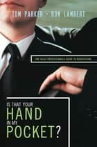 Is That Your Hand in My Pocket? ebook by Tom Parker,Ron J. Lambert