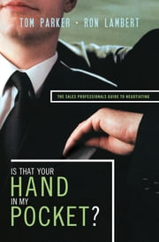Is That Your Hand in My Pocket? - The Sales Professional's Guide to Negotiating ebook by Tom Parker,Ron J. Lambert