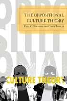 The Oppositional Culture Theory ebook by Paul C. Mocombe, Carol Tomlin