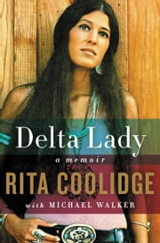 Delta Lady - A Memoir ebook by Rita Coolidge,Michael Walker