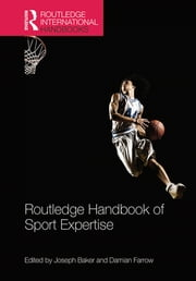 Routledge Handbook of Sport Expertise ebook by Joseph Baker,Damian Farrow