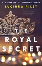 The Royal Secret - A Novel ebook by Lucinda Riley