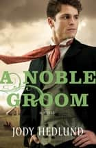 Noble Groom, A ebook by Jody Hedlund