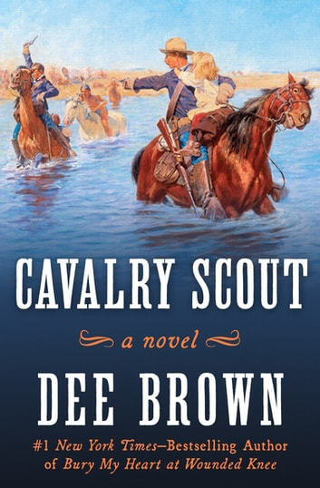 Cavalry Scout - A Novel ebook by Dee Brown