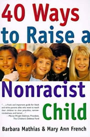 40 Ways to Raise a Nonracist Child ebook by Barbara Mathias, Mary Ann French