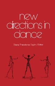 New Directions in Dance: Collected Writings from the Seventh Dance in Canada Conference Held at the University of Waterloo, Canada, June 1979 ebook by Taplin, Diana Theodores